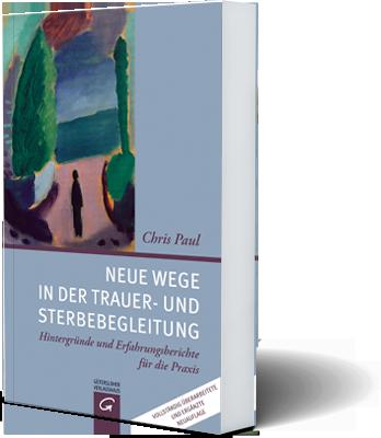 Buch Neue Wege In Der Trauer Und Sterbebegleitung Chris Paul